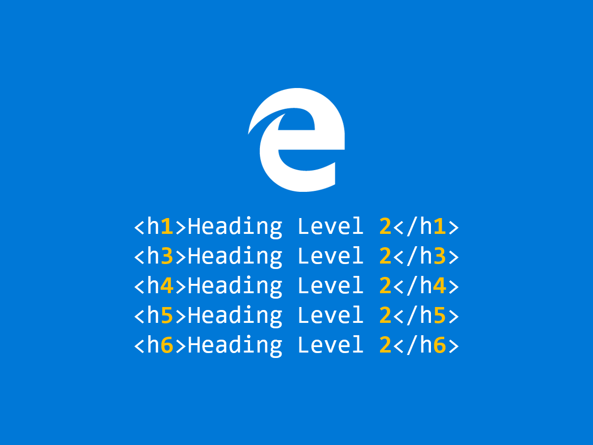 Guess why Microsoft Edge Legacy reports h1/h3-h6 tags as heading level 2